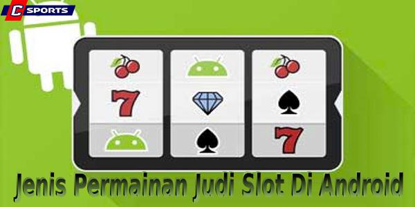 Jenis Permainan Judi Slot Di Android